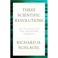 Three Scientific Revolutions by Schlagel, Richard H., 9781633880320