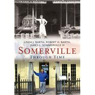 Somerville Through Time by Barth, Linda J.; Barth, Robert H.; Sommerville, James L., III, 9781635000320
