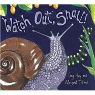 Watch Out, Snail! by Hay, Gay; Tolland, Margaret, 9781760360320