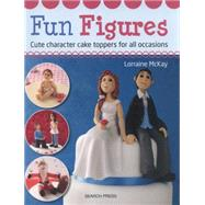 Fun Figures Cute Character Cake Toppers for All Occasions by McKay, Lorraine, 9781782210320