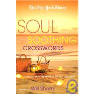 The New York Times Soul-Soothing Crosswords 75 Relaxing Puzzles by Unknown, 9780312590321