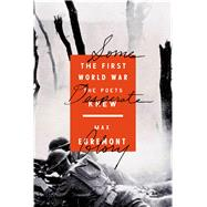 Some Desperate Glory The First World War the Poets Knew by Egremont, Max, 9780374280321