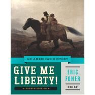 Give Me Liberty!: An American History (Brief Fourth Edition) by Foner, Eric, 9780393920321