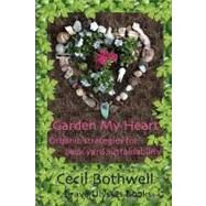 Garden My Heart : Organic strategies for backyard Sustainability by Bothwell, Cecil, 9780615220321