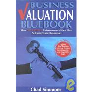 Business Valuation Bluebook: How Successful Entrepreneurs Price, Buy, Sell and Trade Businesses by Simmons, Chad, 9781889150321
