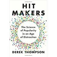 Hit Makers by Thompson, Derek, 9781101980323