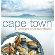 Cape Town: Flavours and Traditions by Lindop, Sophia; Herman, Dominique, 9781431410323