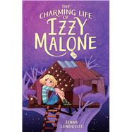 The Charming Life of Izzy Malone by Lundquist, Jenny, 9781481460323
