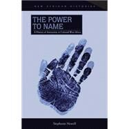 Power to Name : A History of Anonymity in Colonial West Africa by Newell, Stephanie, 9780821420324