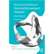 The Art and Science of Dance/Movement Therapy: Life Is Dance by Chaiklin; Sharon, 9781138910324