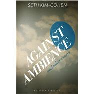 Against Ambience and Other Essays by Kim-Cohen, Seth, 9781501310324