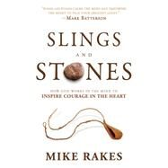 Slings and Stones: How God Works in the Mind to Inspire Courage in the Heart by Rakes, Mike, 9781629980324