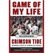 Game of My Life Alabama Crimson Tide by Hicks, Tommy; Stewart, Chris, 9781683580324