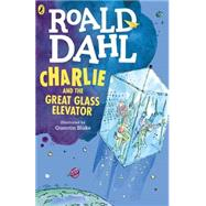 Charlie and the Great Glass Elevator by Dahl, Roald; Blake, Quentin, 9780142410325
