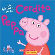 La historia de la Cerdita Peppa (Cerdita Peppa) by Unknown, 9780545750325