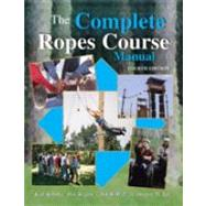 The Complete Ropes Course Manual by ROHNKE, KARL E, 9780757540325