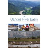 The Ganges River Basin: Status and Challenges in Water, Environment and Livelihoods by Bharati; Luna, 9781138900325