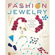 Fashion Jewelry A Beginner's Guide to Jewelry Making by Legenhausen, Courtney, 9781454710325