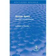Roman Spain (Routledge Revivals): Conquest and Assimilation by Leonard A Curchin;, 9780415740326