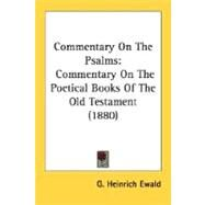 Commentary on the Psalms : Commentary on the Poetical Books of the Old Testament (1880) by Ewald, G. Heinrich, 9780548710326