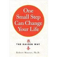One Small Step Can Change Your Life by Maurer, Robert, Ph.D., 9780761180326