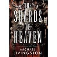 The Shards of Heaven by Livingston, Michael, 9780765380326