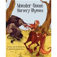 Monster Goose Nursery Rhymes by Herz, Henry; Herz, Josh; Herz, Harrison; Larson, Abigail, 9781455620326