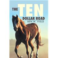 The Ten Dollar Road by Field, Ben N., 9781503510326