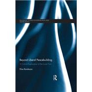 Beyond Liberal Peacebuilding: A Critical Exploration of the Local Turn by Randazzo; Elisa, 9781138670327