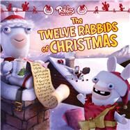 The Twelve Rabbids of Christmas by Ubisoft Entertainment; Spaziante, Patrick, 9781481420327