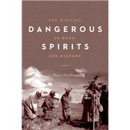 Dangerous Spirits The Windigo in Myth and History by Smallman, Shawn; Dillon, Grace, 9781772030327