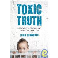 Toxic Truth by Denworth, Lydia, 9780807000328