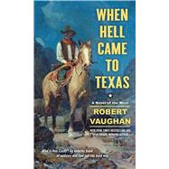 When Hell Came to Texas by Vaughan, Robert, 9781501130328