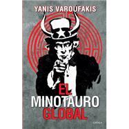 El minotauro global / Global Minotaur by Varoufakis, Yanis; Valdes, Carlos; Recarey, Celia, 9786077470328
