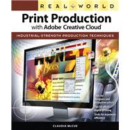 Real World Print Production with Adobe Creative Cloud by McCue, Claudia, 9780321970329