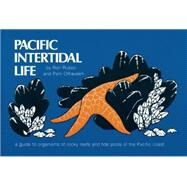 Pacific Intertidal Life A Guide to Organisms of Rocky Reefs and Tide Pools of the Pacific Coast by Russo, Ron; Olhausen, Pam, 9780912550329