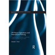 UN Peace Operations and International Policing: Negotiating Complexity, Assessing Impact and Learning to Learn by Hunt; Charles T., 9781138650329