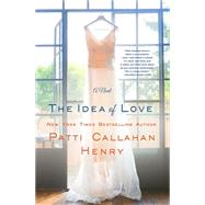 The Idea of Love A Novel by Henry, Patti Callahan, 9781250040329