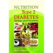 Nutrition and Type 2 Diabetes: Etiology and Prevention by Pereira; Mark A., 9781439850329