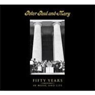 Peter Paul and Mary: Fifty Years in Music and Life by Yarrow, Peter; Stookey, Noel Paul; Travers, Mary; Kerry, John F., 9781936140329