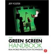 The Green Screen Handbook: Real-World Production Techniques by Foster; Jeff, 9781138780330