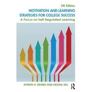 Motivation and Learning Strategies for College Success: A Focus on Self-Regulated Learning by Dembo; Myron H., 9781138850330