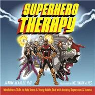 Superhero Therapy by Scarlet, Janina, Ph.D.; Alves, Wellinton, 9781684030330