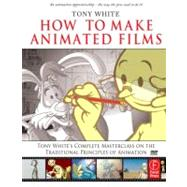 How to Make Animated Films : Tony White's Complete Masterclass on the Traditional Principles of Animation by White; Donna, 9780240810331