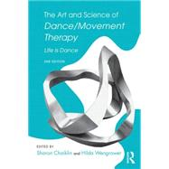 The Art and Science of Dance/Movement Therapy: Life Is Dance by Chaiklin; Sharon, 9781138910331