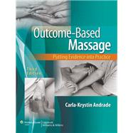 Outcome-Based Massage Putting Evidence into Practice by Andrade, Carla-Krystin, 9781451130331