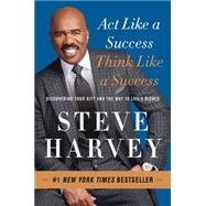 Act Like a Success, Think Like a Success: Discovering Your Gift and the Way to Life's Riches by Harvey, Steve; Johnson, Jeffrey (CON), 9780062220332