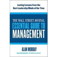 The Wall Street Journal Essential Guide to Management: Lasting Lessons from the Best Leadership Minds of Our Time by Murray, Alan, 9780061840333