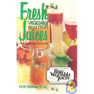 Fresh Vegetable and Fruit Juices by Walker, Norman W., 9780890190333