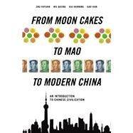 From Moon Cakes to Mao to Modern China: An Introduction to Chinese Civilization by Fayuan, Zhu; Qixin, Wu; Hanning, Xia; Han, Gao, 9781627740333